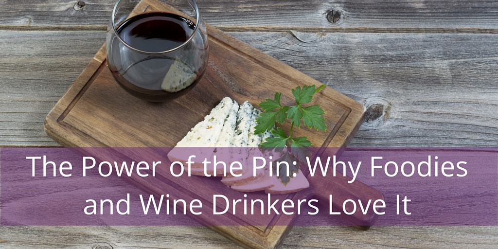 The Power of the Pin: Why Foodies and Wine Drinkers Love It